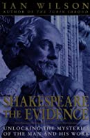 Shakespeare: The Evidence : Unlocking the Mysteries of the Man and His Work