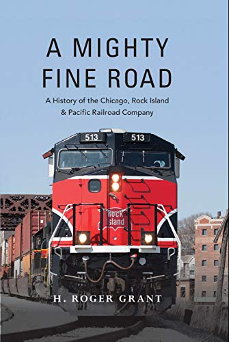 A Mighty Fine Road: A History of the Chicago, Rock Island & Pacific Railroad Company (English Edition)