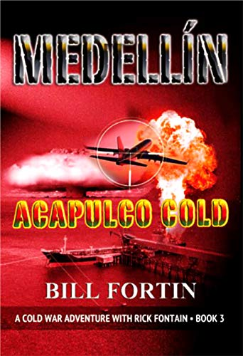 Pablo Escobar has a nuclear weapon, and the CIA has to get it back! <em>Medellin Acapulco Cold: A Cold War Military Adventure Thriller </em> by Bill Fortin