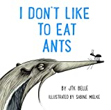 I Don't Like to Eat Ants