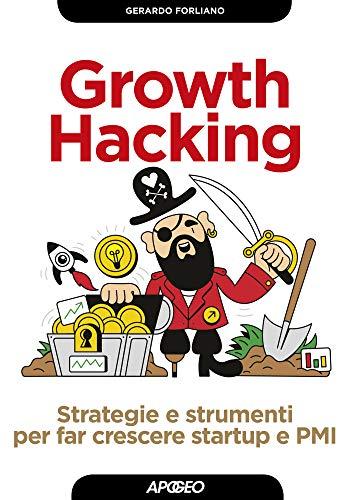 Growth Hacking: Strategie e strumenti per far crescere startup e PMI