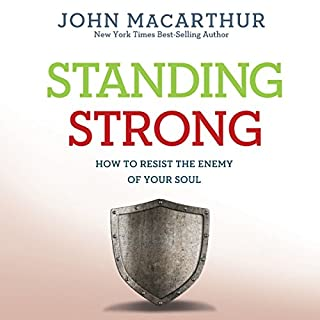 Standing Strong     How to Resist the Enemy of Your Soul              By:                                                                                                                                 John MacArthur                               Narrated by:                                                                                                                                 Maurice England                      Length: 6 hrs and 47 mins     90 ratings     Overall 4.7