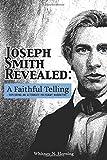 Joseph Smith Revealed: A Faithful Telling:...