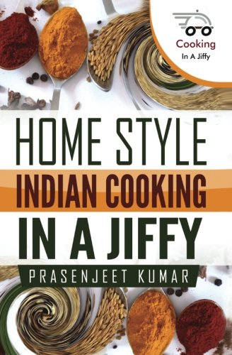 Book: Home Style Indian Cooking In A Jiffy (How To Cook Everything In A Jiffy) (Volume 2) by Prasenjeet Kumar