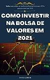 Como investir na bolsa de valores em 2021: Saiba mais sobre os melhores fundos mútuos e ETFs para investir em 2021 (Portuguese Edition)