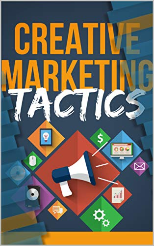Creative Marketing Tactics!: Cómo puede utilizar el pensamiento creativo 'fuera de la caja' para conseguir muchos clientes nuevos (English Edition)