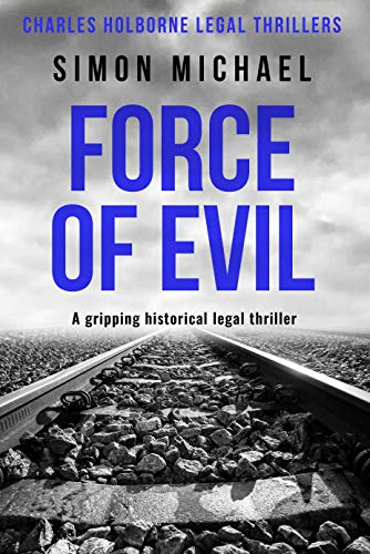 Force of Evil: A gripping historical legal thriller (Charles Holborne Legal Thrillers Book 6) by [Simon Michael]
