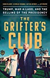 The Grifter s Club: Trump, Mar-a-Lago, and the Selling of the Presidency