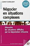 Négocier en situations complexes - Résoudre les situations difficiles par la négociation influente