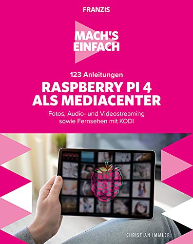 Mach's einfach:123 Anleitungen Raspberry Pi als Media Center: Fotos, Audio- und Videostreaming sowie Fernsehen mit KODI