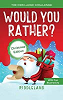 The Kids Laugh Challenge - Would You Rather? Christmas Edition: A Hilarious and Interactive Question Game Book for Boys and Girls Ages 6, 7, 8, 9, 10, 11 Years Old - Stocking Stuffer Ideas for Kids