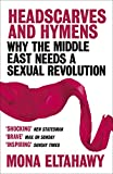 Headscarves and Hymens: Why the Middle East Needs a Sexual Revolution (English Edition)