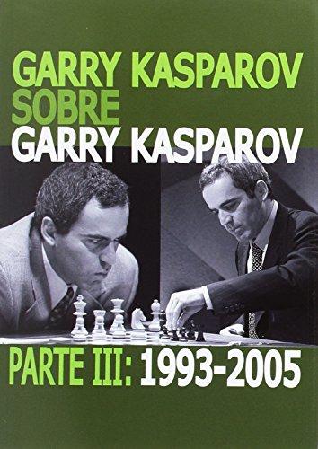Garry Kasparov sobre Garry Kasparov. 1993-2005 - Parte III