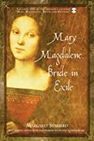 Mary Magdalene, Bride in Exile by Margaret Starbird(2005-08-16)