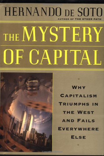 The Mystery Of Capital Why Capitalism Succeeds In The...