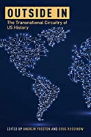 Outside In: The Transnational Circuitry of US History