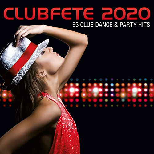 Clubfete 2020 (63 Club Dance & Party Hits) [Explicit]