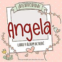 ¡Bienvenida Angela! Libro y álbum de bebé: Libro de bebé y álbum para bebés personalizado, regalo para el embarazo y el nacimiento, nombre del bebé en la portada (Spanish Edition)