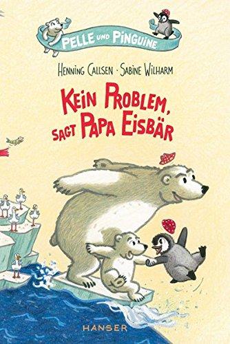 Pelle und Pinguine - Kein Problem, sagt Papa Eisbär (Pelle (1), Band 1)