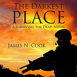 The Darkest Place     Surviving the Dead, Book 5              By:                                                                                                                                 James Cook                               Narrated by:                                                                                                                                 Guy Williams                      Length: 17 hrs and 48 mins     5 ratings     Overall 4.0