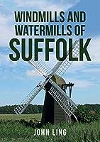 Windmills and Watermills of Suffolk