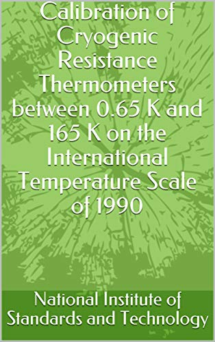 Calibration of Cryogenic Resistance Thermometers between 0.65 K and 165 K on the International Temperature Scale of 1990 (English Edition)