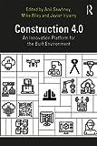 Construction 4.0: An Innovation Platform for the Built Environment