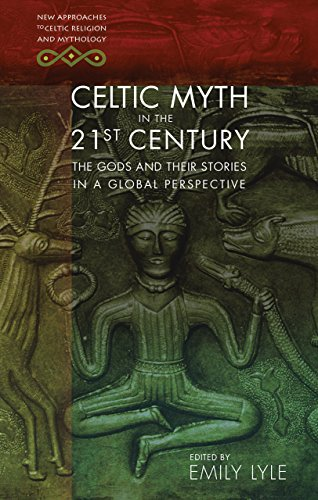 Celtic Myth in the 21st Century: The Gods and their Stories in a Global Perspective (New Approaches to Celtic Religion and Mythology)