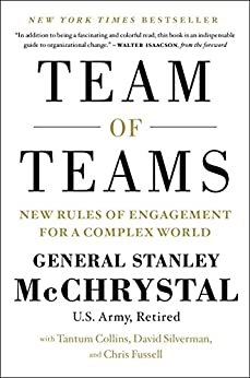 Team of Teams: New Rules of Engagement for a Complex World by [Stanley McChrystal, Tantum Collins, David Silverman, Chris Fussell]
