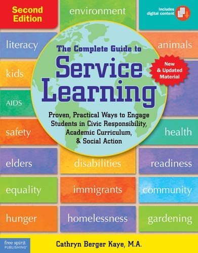 The Complete Guide to Service Learning: Proven, Practical Ways to Engage Students in Civic Responsibility, Academic Curriculum, & Social Action (Free Spirit Professional™)