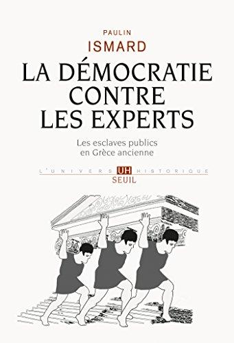 La Démocratie contre les experts. Les esclaves publics en Grèce ancienne (UNIVERS HISTORI)