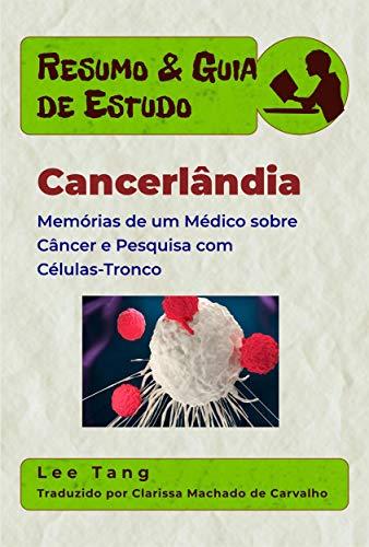 Resumo & Guia De Estudo - Cancerlândia: Memórias De Um Médico Sobre Câncer E Pesquisa Com Células-Tronco (Portuguese Edition)