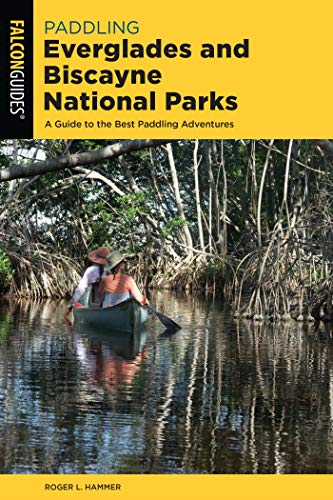 Paddling Everglades and Biscayne National Parks: A Guide to the Best Paddling Adventures (Paddling Series) (English Edition)