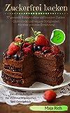 Zuckerfrei backen: Glutenfreie, vegane Süßigkeiten für eine gesunde Ernährung 77 gesunde Rezepte ohne raffinierten Zucker inkl. 11+11 Rezepte für Weihnachtsplätzchen und Ostergebäck