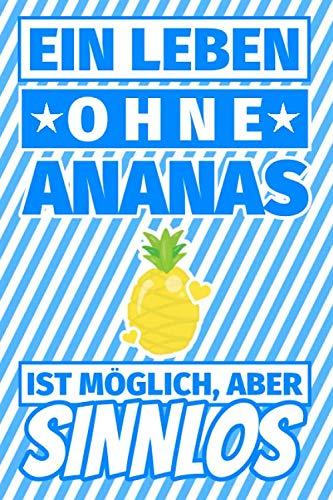 Notizbuch liniert: Ein Leben ohne Ananas ist möglich aber sinnlos - Ananas Geschenke