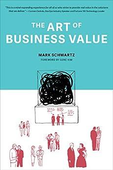 The Art of Business Value by [Mark Schwartz, Gene Kim]