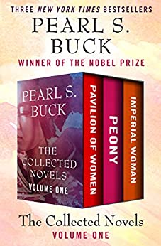 The Collected Novels Volume One: Pavilion of Women, Peony, and Imperial Woman by [Pearl S. Buck]