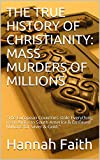 THE TRUE HISTORY OF CHRISTIANITY: MASS MURDERS OF MILLIONS: 'The European Countries stole Everything from Africa to South America & Enslaved Millions for Silver & Gold.'