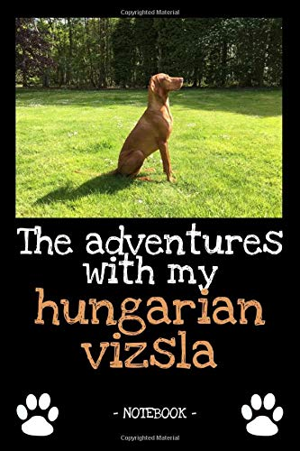 The adventures with my hungarian vizsla: dog owner | dogs | notebook | pet | diary | animal | book | draw | gift | e.g. dog food planner | ruled pages + photo collage | 6 x 9 inch