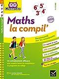 Maths La Compil' 6e, 5e, 4e, 3e - Cahier d'entraînement pour toutes les années du collège