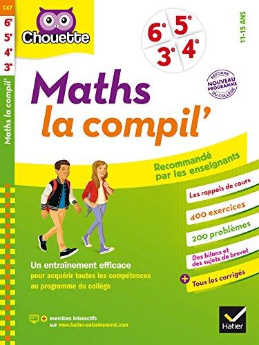 Maths La Compil' 6e, 5e, 4e, 3e : cahier d entraînement en maths pour toutes les années du collège (Chouette Entraînement)
