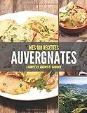 MES 100 RECETTES AUVERGNATES A compléter, cuisiner et savourer: Livre de recettes à écrire soi-même I Carnet & Cahier Auvergne I Bourbonnais I Velay I AOP & IGP