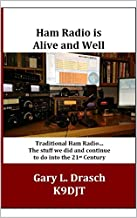 Ham Radio is Alive and Well: Traditional Ham Radio...The stuff we did and continue to do into the 21st Centruy