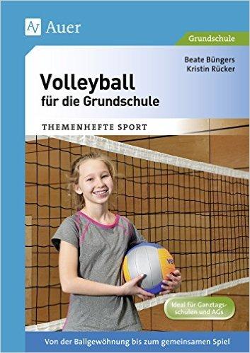 Volleyball fŸr die Grundschule: Von der Ballgewšhnung bis zum gemeinsamen Spiel (1. bis 4. Klasse) ( 25. August 2015 )