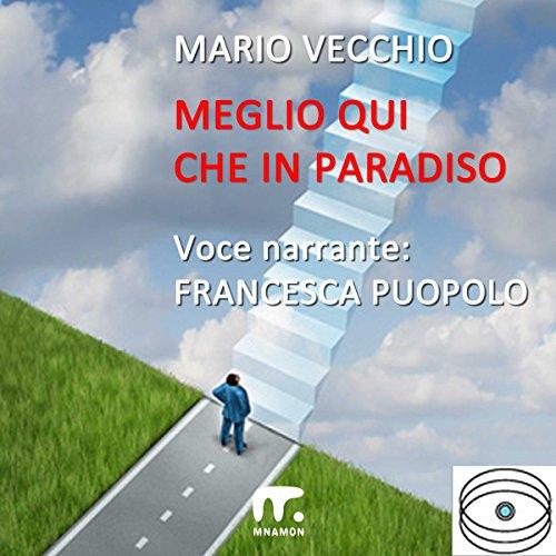 Meglio qui che in paradiso | Mario Vecchio