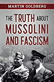 The Truth About Mussolini and Fascism