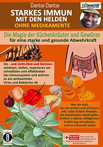 STARKES IMMUN MIT DEN HELDEN, OHNE MEDIKAMENTE - die Magie der Küchenkräuter und Gewürze für eine starke und gesunde Abwehrkraft: Sie, und nicht Obst ... so am wirksamsten Viren und Bakterien ab