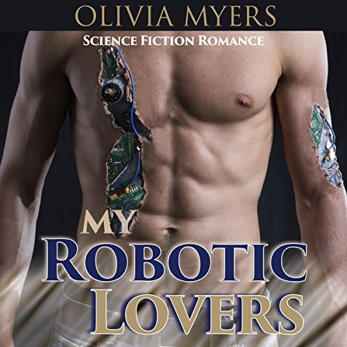 Science Fiction Romance: My Robotic Lovers audiobook cover art