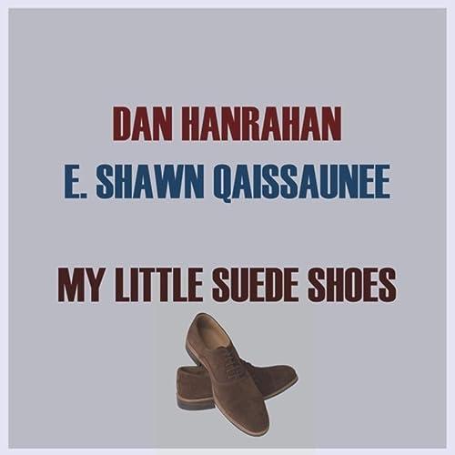 My Little Suede Shoes de Dan Hanrahan & E. Shawn Qaissaunee en Amazon Music - Amazon.es