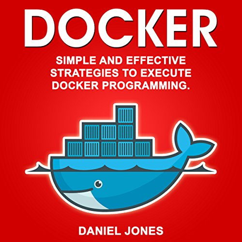 Docker: Simple and Effective Strategies to Execute Docker Programming (Volume 3) cover art